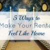 5 Ways to Make Your Rental Feel Like Home
