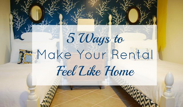 5 Ways Make Your Rental Feel Like Home